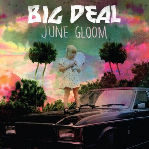 """June Gloom"" by Big Deal reviewed by Northern Transmissions"