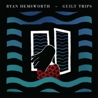 "Ryan Hemsworth ""Guilt Trips"" reviewed by Northern Transmissions. ""Guilt Trips"" comes out October 22nd on Last Gang."