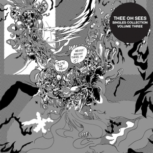 "Review Of Thee Oh Sees' Singles Collection Volume Three, comes out November 26th on Castle Face Records. The single ""What You Need"" is now streaming."