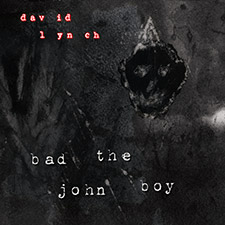 """DAVID LYNCH ANNOUNCES BAD THE JOHN BOY 12"""" OUT 11.12.13 ON SACRED BONES FEAT. REMIX BY VENETIAN SNARES"""