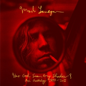 Mark Lanegan - Has God Seen My Shadow? An Anthology 1989-2011. Out January 14th on Light In The Attic Records.
