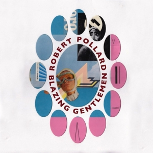 """Review of the new album """"Blazing Gentlemen"""" From Guided By Voices frontman Robert Pollard. The album will be released through on GBV Records December 10th."""