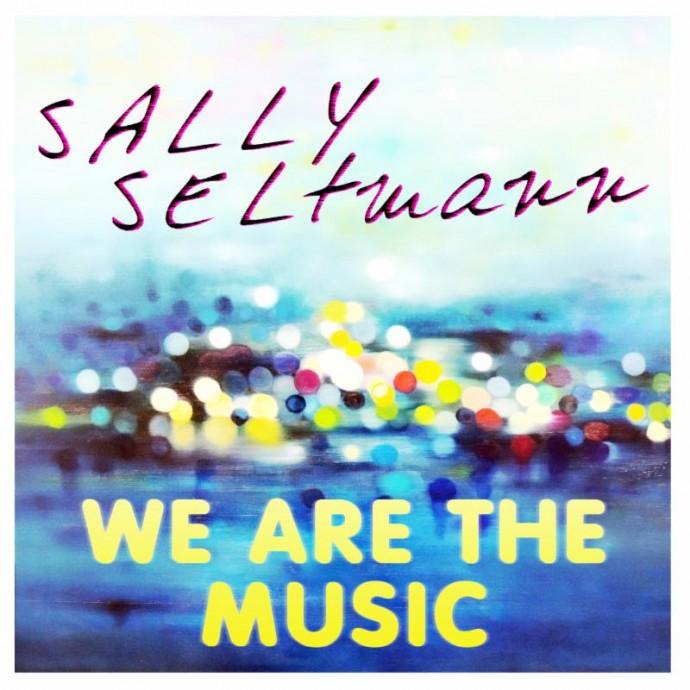 "SALLY SELTMANN ANNOUNCES NEW SINGLE ""WE ARE THE MUSIC"""