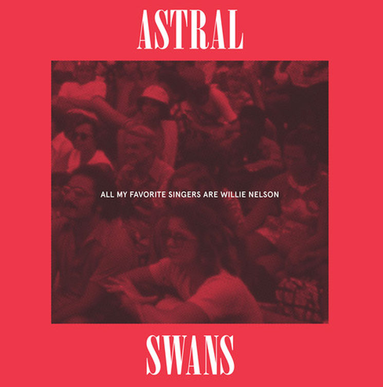 Alex Hudson's review of the new album by Astral Swans 'All My Favourite Singers Are Willie Nelson.'