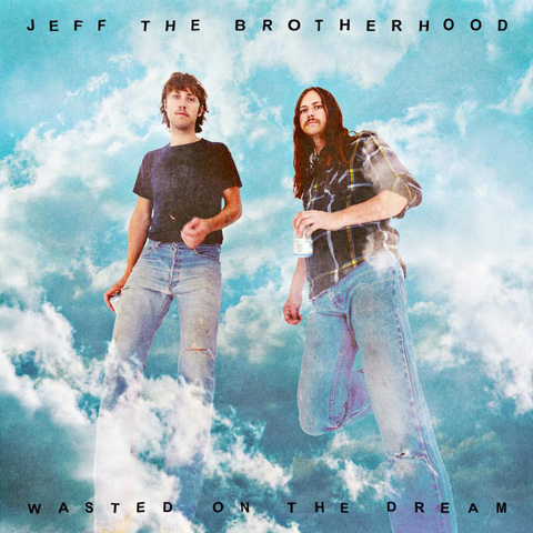 JEFF the Brotherhood are self-releasing their new LP 'Wasted' On The Dream'