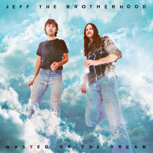 Review of the new album by Jeff The Brotherhood 'Wasted on A Dream.'