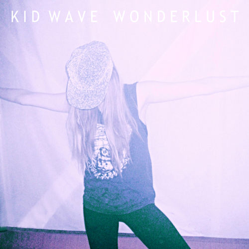 Review of 'wonderlust,' the new album from Kid Wave. The LP will be available on June 2nd