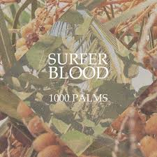 Review of the '1000 Palms' the new LP from Surfer Blood.