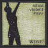 """Ultra Violent Rays Debut their new video for album title-track """"Wish."""""""
