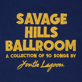 Review of 'Savage Hills Ballroom' by Youth Lagoon. The album comes out on September 25th via Fat Possum.