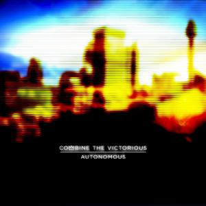 Review of 'Autonomous', the new album by Combine the Victorious.