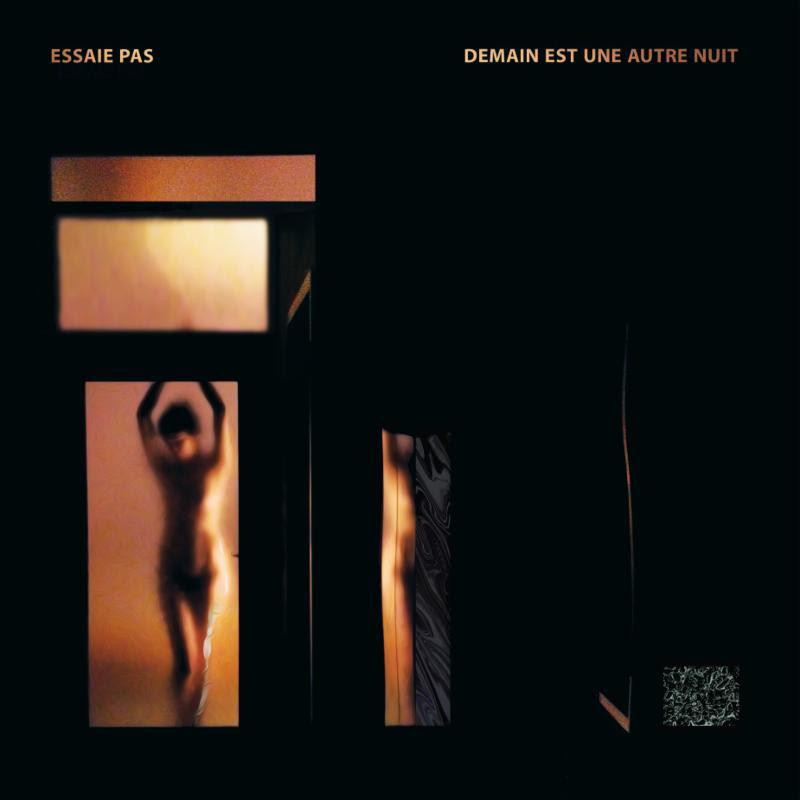 ESSAIE PAS stream debut DFA release 'Demain est un autre nuit'.