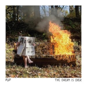 'The Dream Is Over' by PUP, album review by Graham Caldwell. The full-length comes out May 27th on SideOneDummy/Royal Mountain