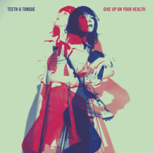 'Give Up On Your Health' Teeth & Tongue, album review by Matthew Wardell