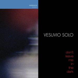 Vesuvio Solo stream 'Don't Leave Me In The Dark'
