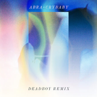 """ABRA shares Deadboy remix of """"Crybaby""""."""