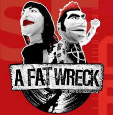 A Fat Wreck : The Punk-u-mentary, the music documentary film about the influential California punk label Fat Wreck Chords