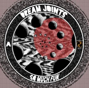 """Dream Joints debut """"So Much Fun"""""""