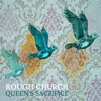 Rough Church stream new LP 'Queen's Sacrifice'.