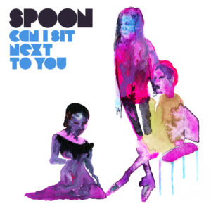 "Spoon share new single and video for ""Can I Sit Next To You"","