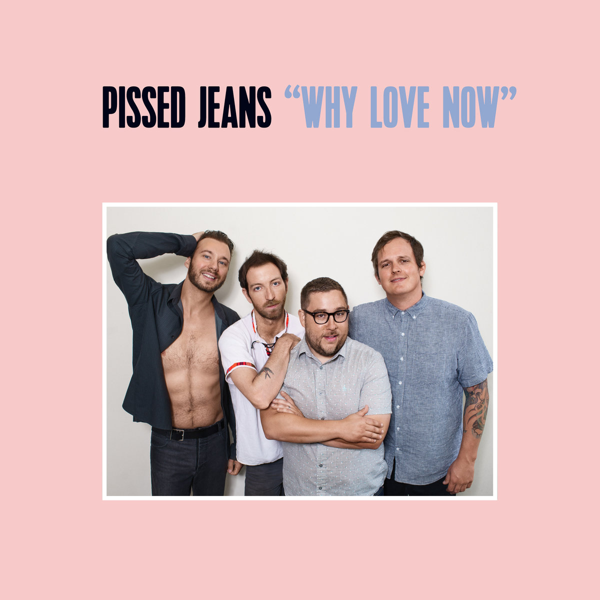 'Why Love Now' by Pissed Jeans, album review by Josh Gabert-Doyon. The album is available February 24 on Sub Pop.