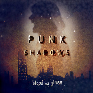 'Punk Shadows' by Blood and Glass, album review by Owen Maxwell
