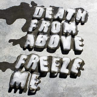 "Death From Above release ""Freeze Me,"""