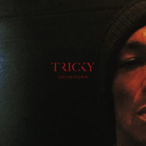 'Ununiform' by Tricky Our review finds Tricky's 'Ununiform' to be an apt title