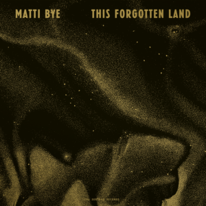 Matti Bye shares new LP 'This Forgotten Land'