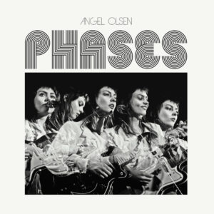 Review of Angel Olsen's new full-length 'Phases', the album will be available on November 10th via Jagjaguwar