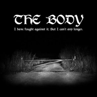 'The Body' I Have Fought Against It, But I Can't Any Longer