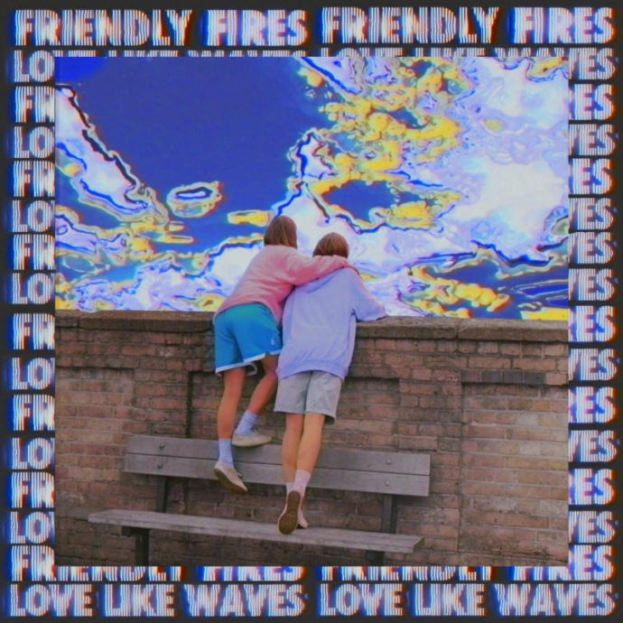 "Friendly Fires Share new single ""Love Like Waves"""