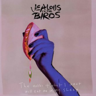 Jealous of the Birds 'The Moths of What I Want Will Eat Me in My Sleep' album review