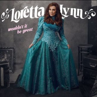 Loretta Lynn Wouldn't It Be Great Review For Northern Transmissions