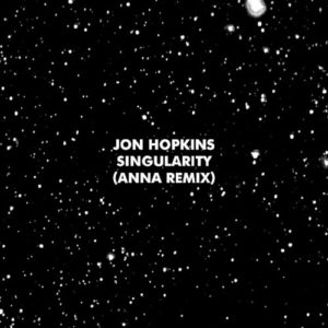 "Jon Hopkins shares ""Singularity (ANNA remix)"". The original version and title-track is off his current release, now available via Domino Records."