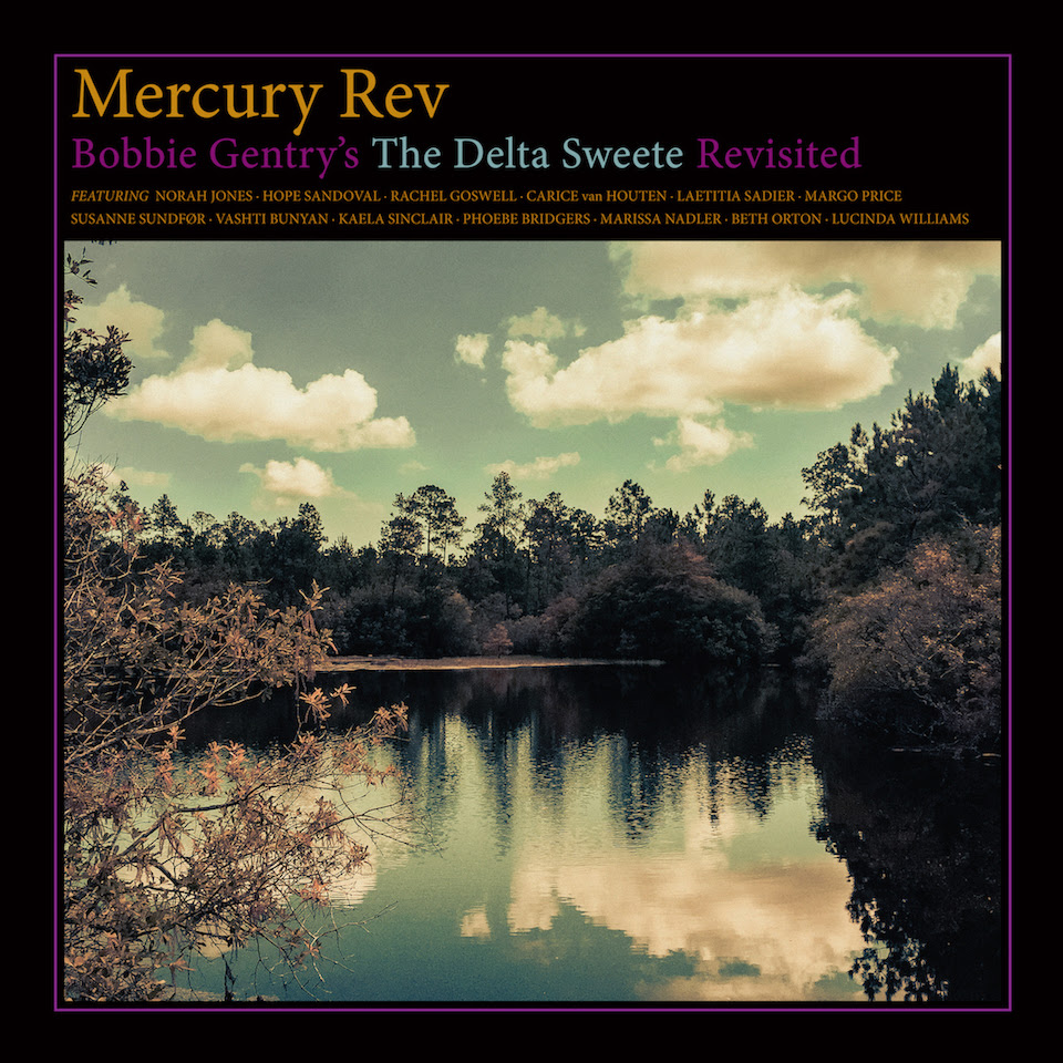 Mercury Rev teams up with Hope Sandoval (Mazzy Star), Phoebe Bridgers, Lucinda Williams, Vashti Bunyan, Rachel Goswell, for The Delta Sweete Revisited
