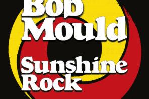 Bob Mould 'Sunshine Rock' Review for Northern Transmissions