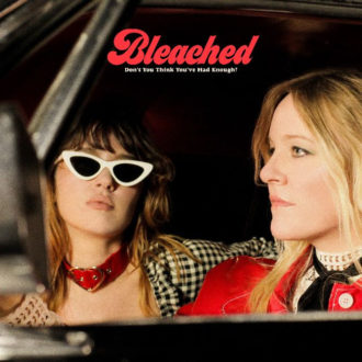 Bleached announce new album Don't You Think You've Had Enough?