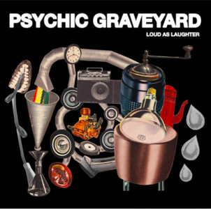Psychic Graveyard Stream their forthcoming release 'Loud As Laughter.'