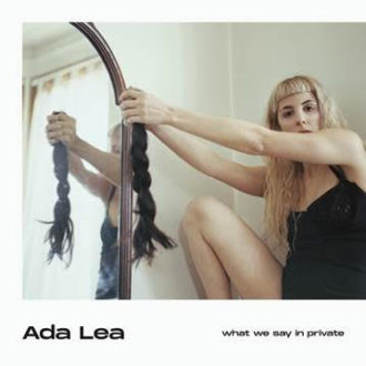 what we say in private by Ada Lea album review by Northern Transmissions