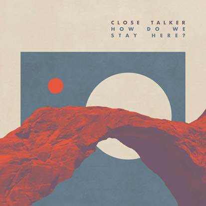 'How Do We Stay Here?' by Close Talker, album review by Adam Fink for Northern Transmissions