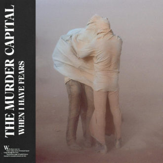 When I Have Fears by The Murder Capital album review by Northern Transmissions album review for Northern Transmissions by Adam Williams