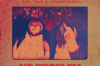 """No Problem"" by Girl Talk and Young Nudy is Northern Transmissions' 'Video of the Day'"
