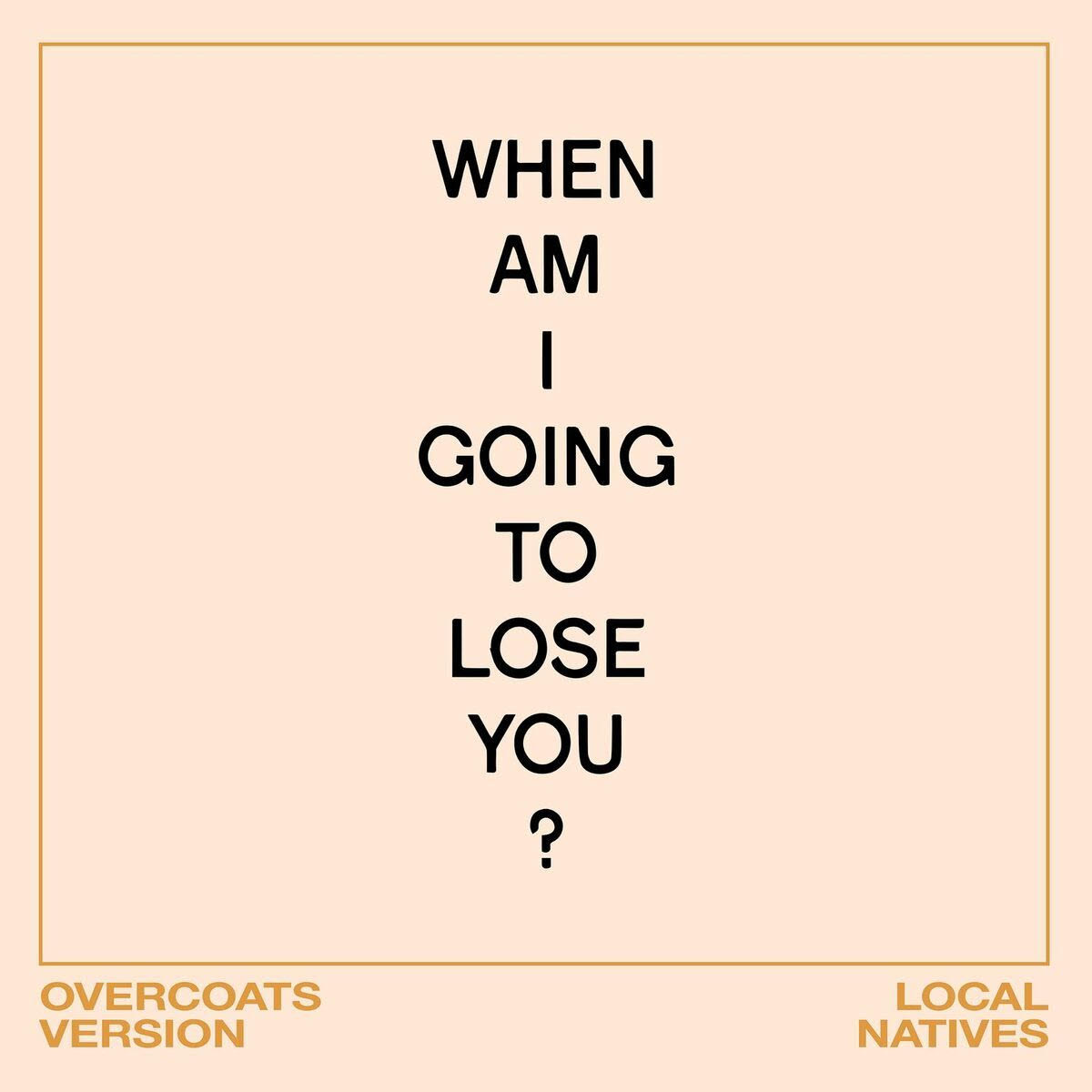 """Local Natives have released a new version of """"When Am I Gonna Lose You,"""" this time with the touches of Brooklyn duo Overcoats"""