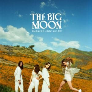 'Walking Like We Do' by The Big Moon album review by Northern Transmissions