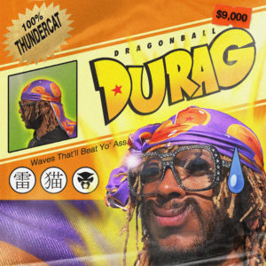 "Thundercat has dropped ""Dragonball Durag"""