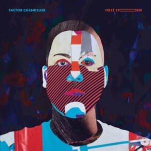Factor Chandelier streams new album First Storm