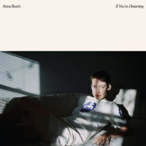 If You're Dreaming by Anna Burch, review by Steven Ovadia for Northern Transmissions