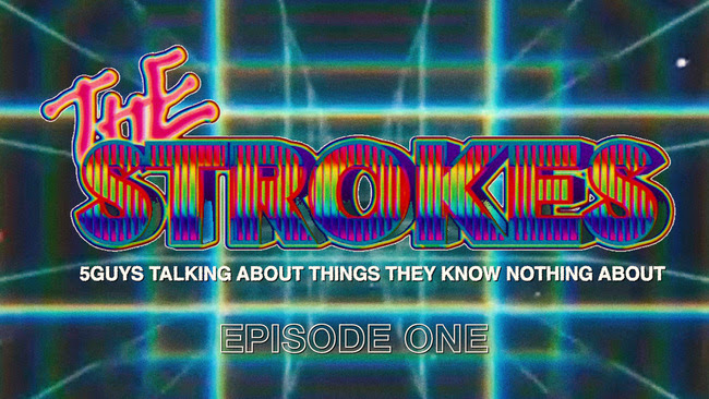 The Strokes Five Guys talking about things they know nothing about