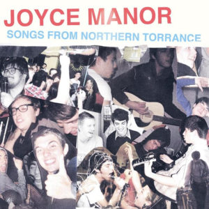 Joyce Manor, have announced Songs From Northern Torrance
